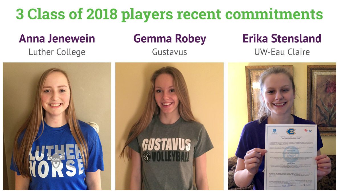 CLUB 43 Volleyball - 3 Class of 2018 players recent commitments: Anna Jenewein, Luther College - Gemma Robey, Gustavus - Erika Stensland, UW-Eau Claire