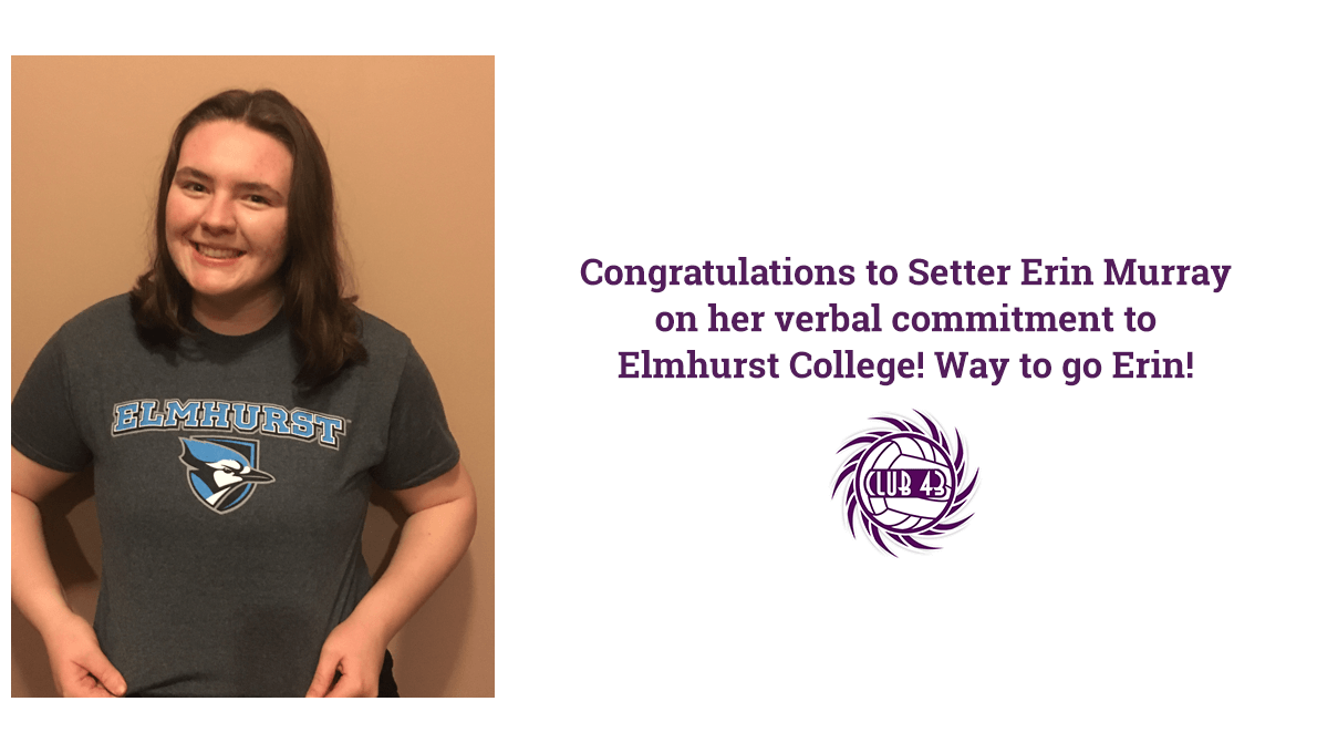 CLUB 43 Volleyball - Congratulations to Setter Erin Murray on her verbal commitment to Elmhurst College! Way to go Erin!